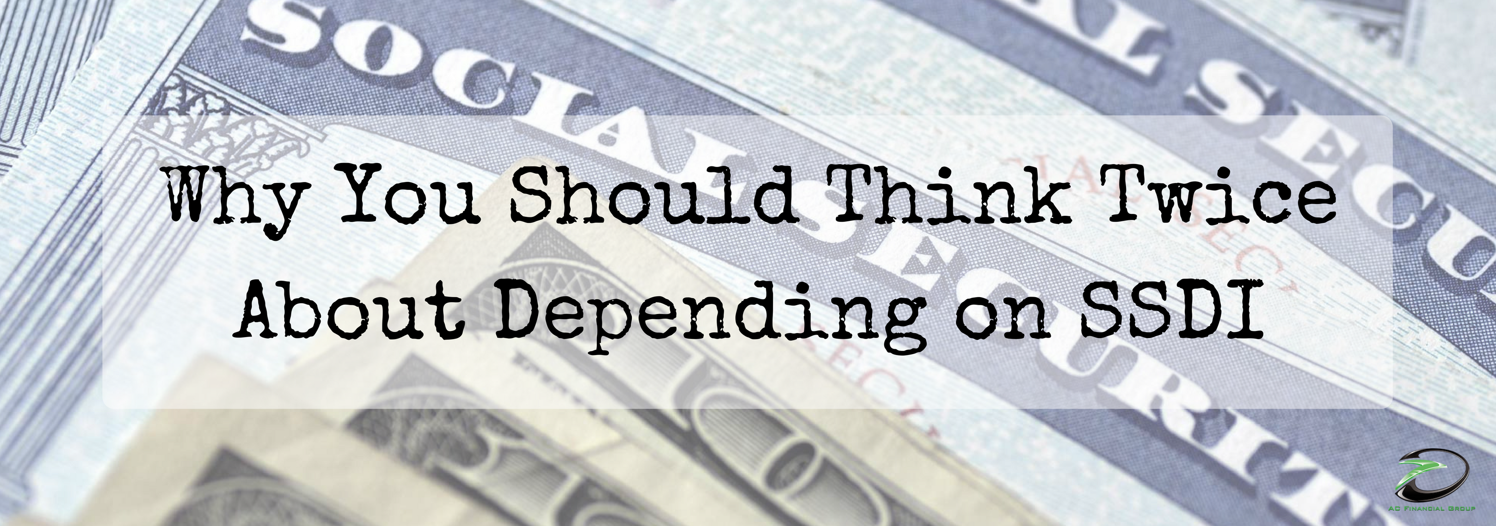 Why You Should Think Twice About Depending On SSDI
